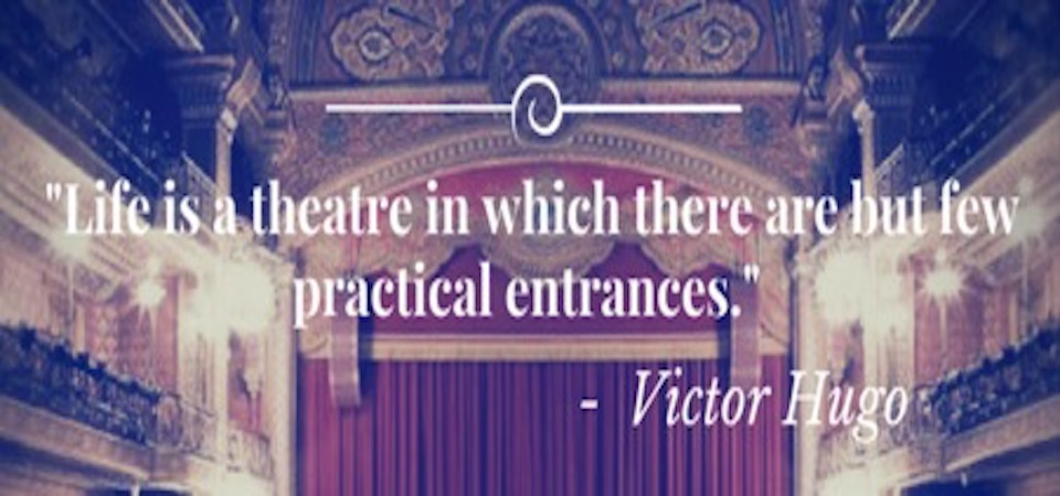 """Life is a theatre in which there are but few practical entrances"""