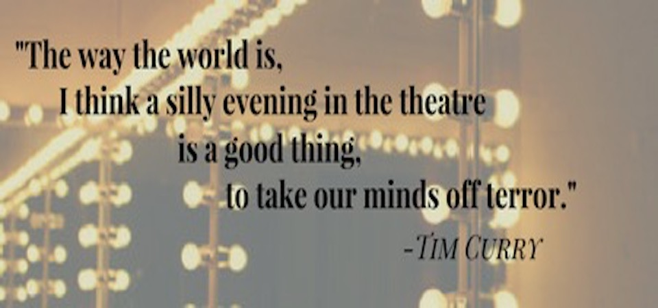 """I think a silly evening at the theatre is a good thing, to take our minds off the terror"""