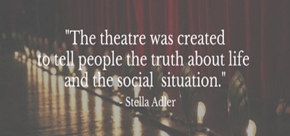 The theatre was created to tell people the truth about life and the social situation@