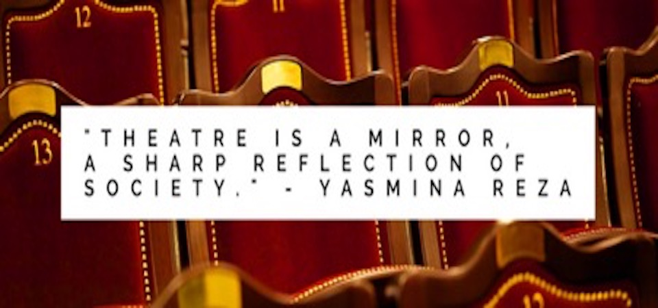 """Theatre is a mirror, a sharp reflection of society"""